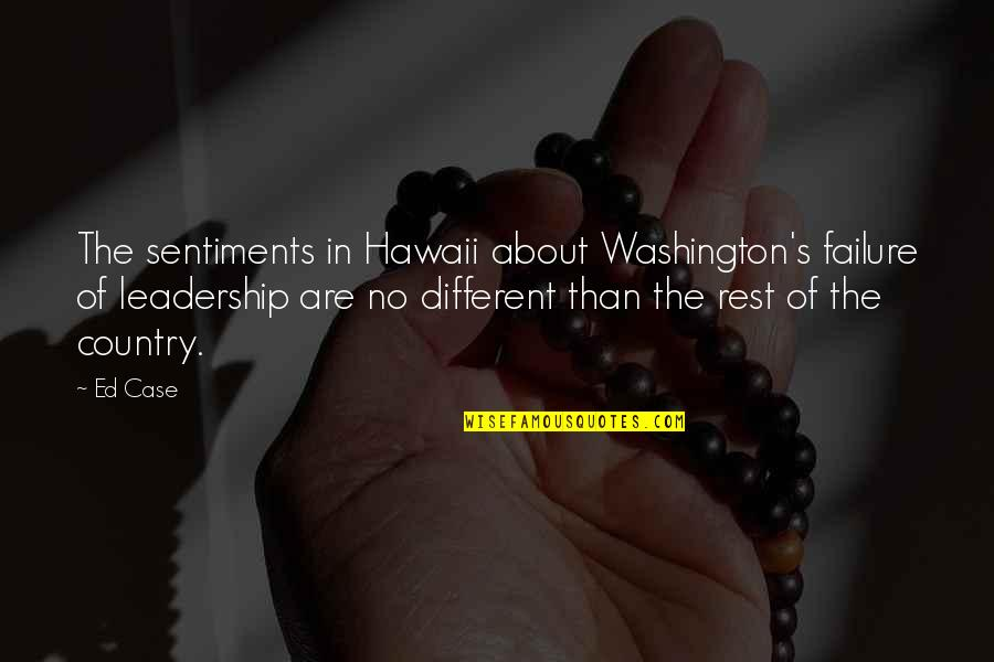 Leadership And Failure Quotes By Ed Case: The sentiments in Hawaii about Washington's failure of