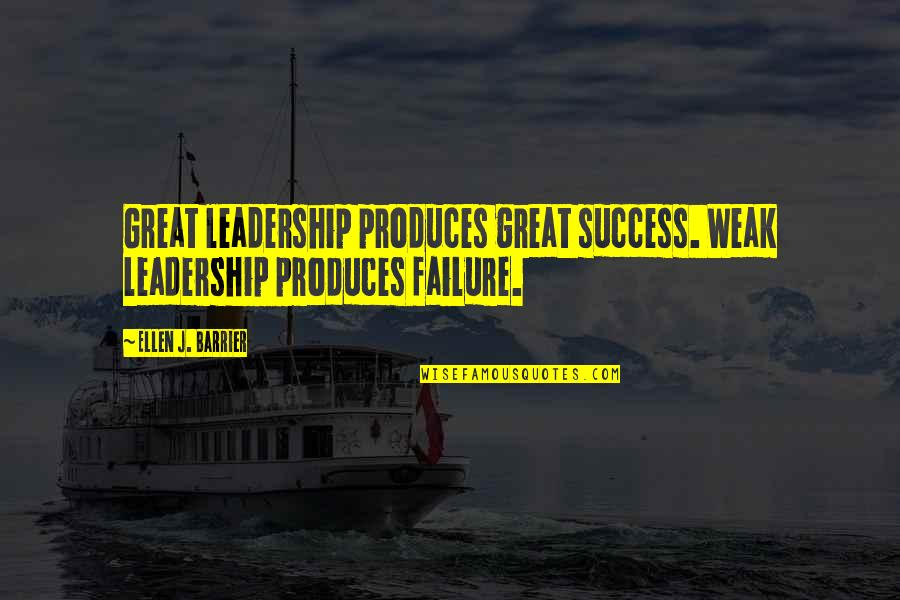 Leadership And Failure Quotes By Ellen J. Barrier: Great leadership produces great success. Weak leadership produces