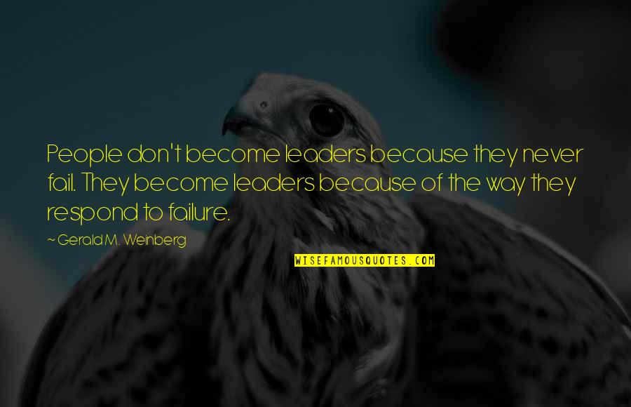 Leadership And Failure Quotes By Gerald M. Weinberg: People don't become leaders because they never fail.