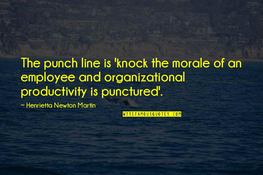 Leadership And Failure Quotes By Henrietta Newton Martin: The punch line is 'knock the morale of