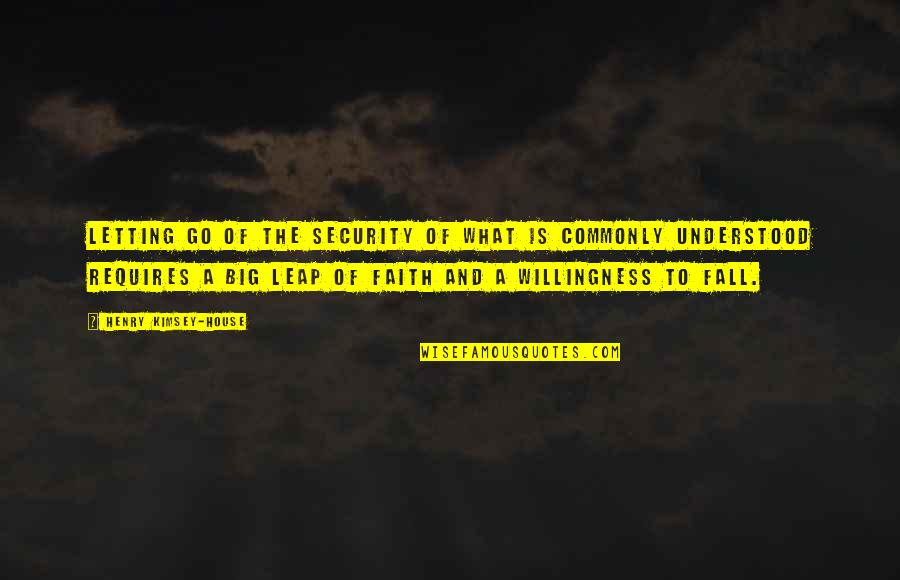 Leadership And Failure Quotes By Henry Kimsey-House: Letting go of the security of what is