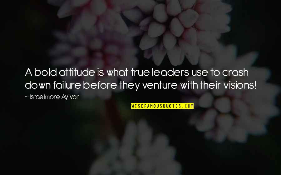 Leadership And Failure Quotes By Israelmore Ayivor: A bold attitude is what true leaders use