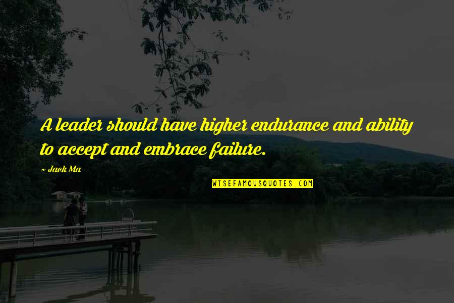 Leadership And Failure Quotes By Jack Ma: A leader should have higher endurance and ability
