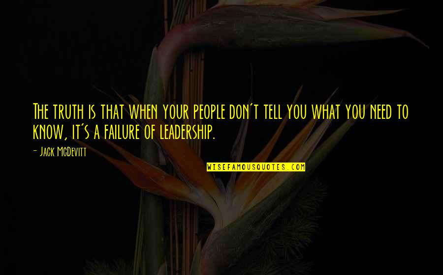 Leadership And Failure Quotes By Jack McDevitt: The truth is that when your people don't