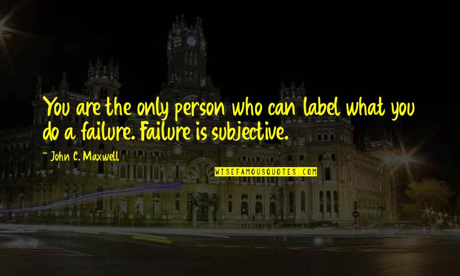 Leadership And Failure Quotes By John C. Maxwell: You are the only person who can label