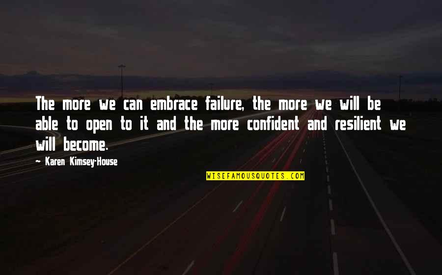 Leadership And Failure Quotes By Karen Kimsey-House: The more we can embrace failure, the more