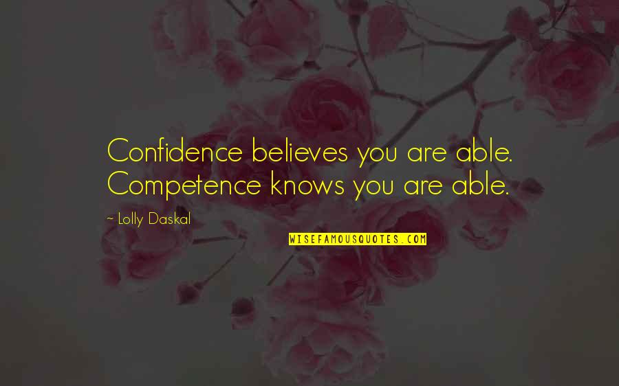 Leadership And Failure Quotes By Lolly Daskal: Confidence believes you are able. Competence knows you