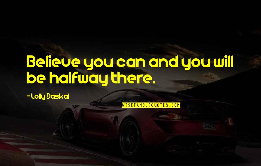 Leadership And Failure Quotes By Lolly Daskal: Believe you can and you will be halfway