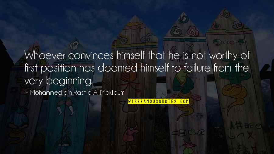 Leadership And Failure Quotes By Mohammed Bin Rashid Al Maktoum: Whoever convinces himself that he is not worthy