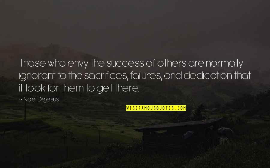 Leadership And Failure Quotes By Noel DeJesus: Those who envy the success of others are
