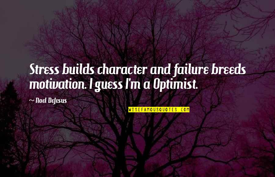 Leadership And Failure Quotes By Noel DeJesus: Stress builds character and failure breeds motivation. I