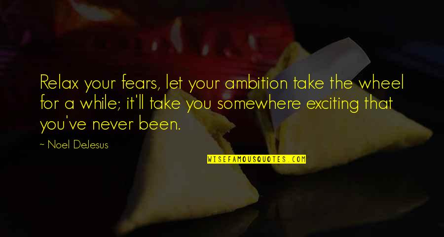 Leadership And Failure Quotes By Noel DeJesus: Relax your fears, let your ambition take the