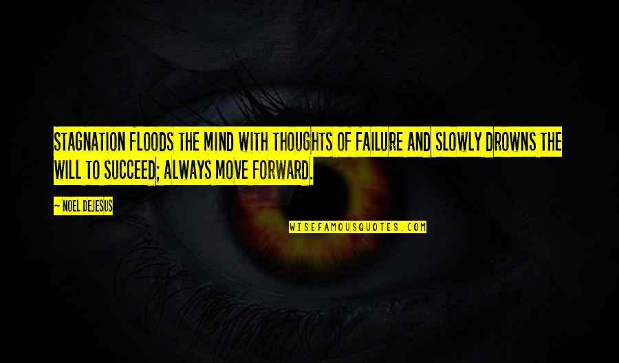 Leadership And Failure Quotes By Noel DeJesus: Stagnation floods the mind with thoughts of failure