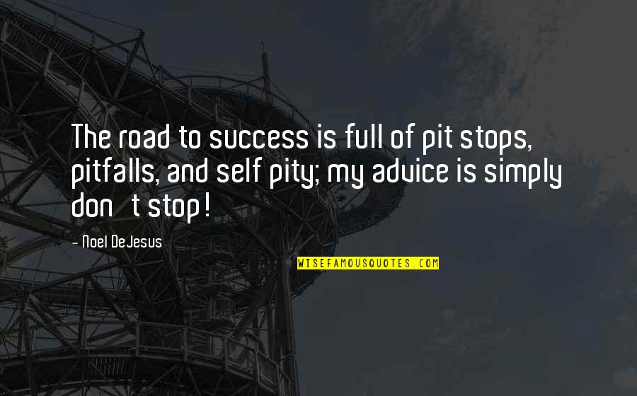 Leadership And Failure Quotes By Noel DeJesus: The road to success is full of pit