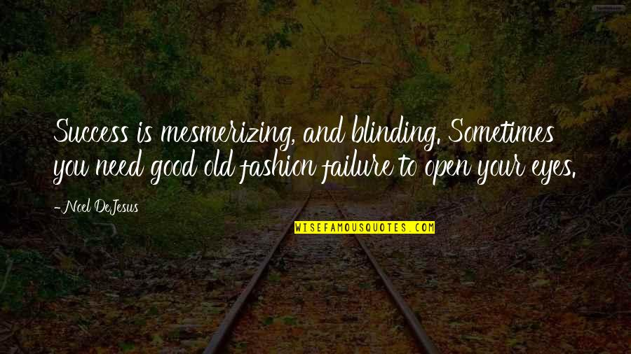 Leadership And Failure Quotes By Noel DeJesus: Success is mesmerizing, and blinding. Sometimes you need