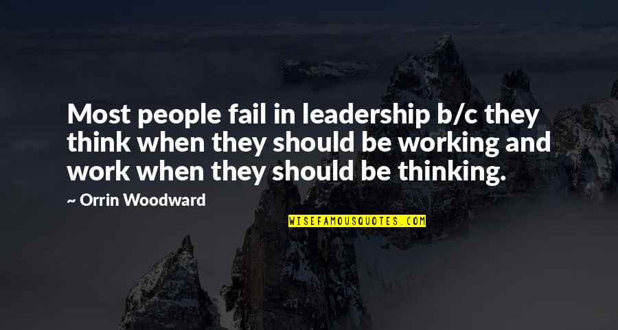 Leadership And Failure Quotes By Orrin Woodward: Most people fail in leadership b/c they think