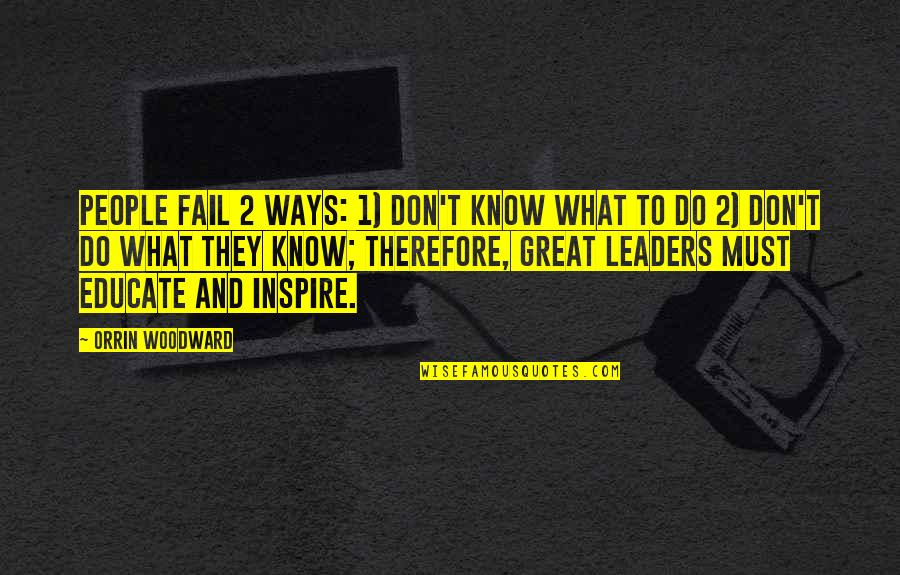 Leadership And Failure Quotes By Orrin Woodward: People fail 2 ways: 1) don't know what