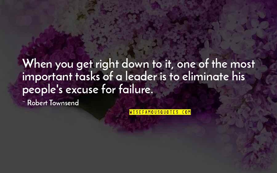 Leadership And Failure Quotes By Robert Townsend: When you get right down to it, one