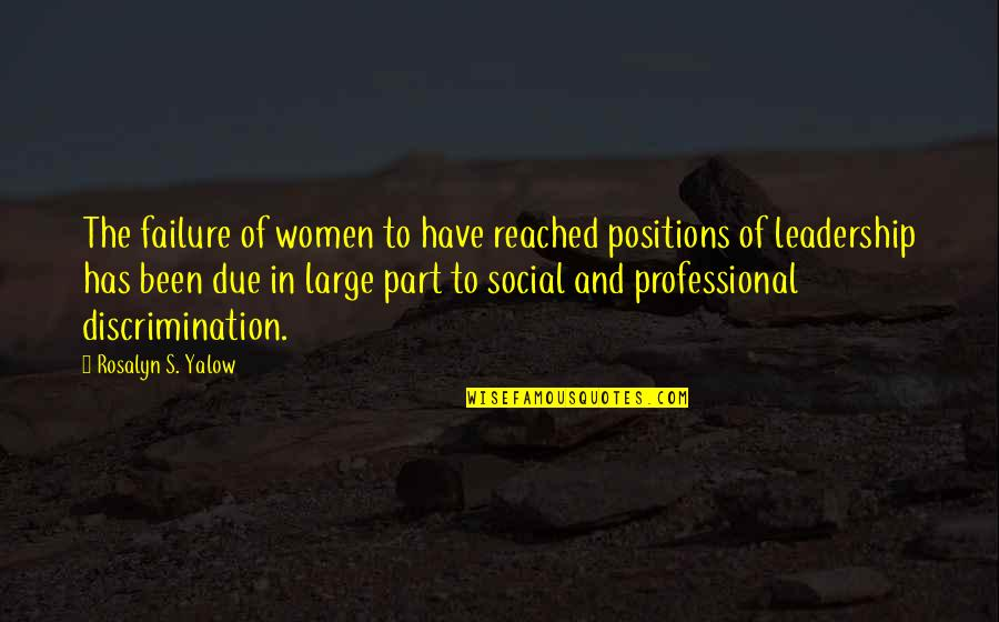 Leadership And Failure Quotes By Rosalyn S. Yalow: The failure of women to have reached positions