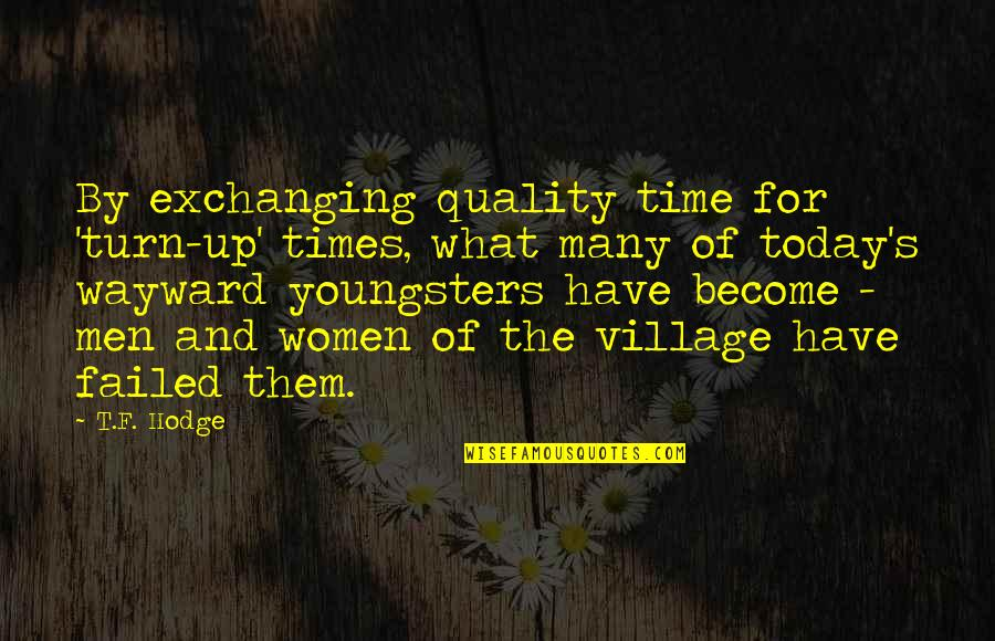 Leadership And Failure Quotes By T.F. Hodge: By exchanging quality time for 'turn-up' times, what