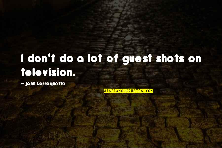 Leadership And Helping Others Quotes By John Larroquette: I don't do a lot of guest shots