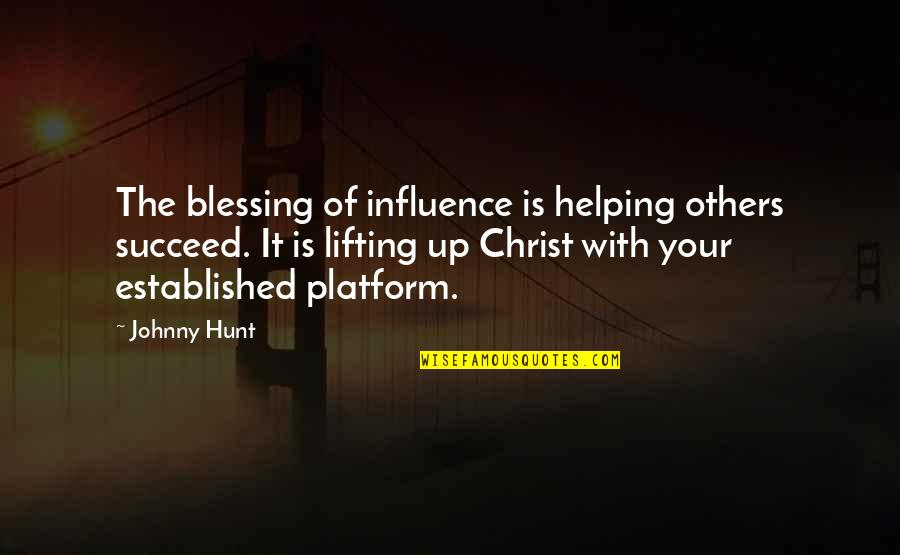 Leadership And Helping Others Quotes By Johnny Hunt: The blessing of influence is helping others succeed.