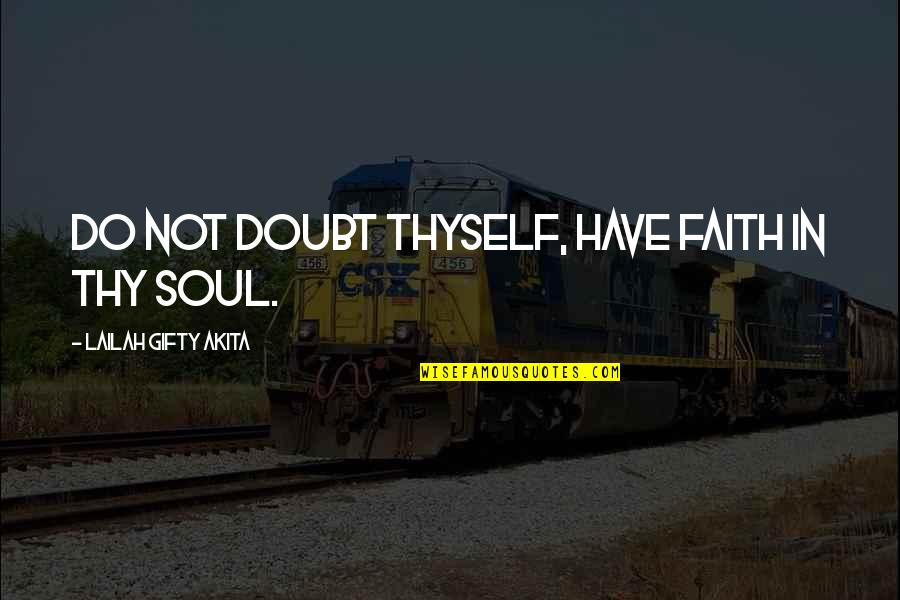 Leadership And Helping Others Quotes By Lailah Gifty Akita: Do not doubt thyself, have faith in thy