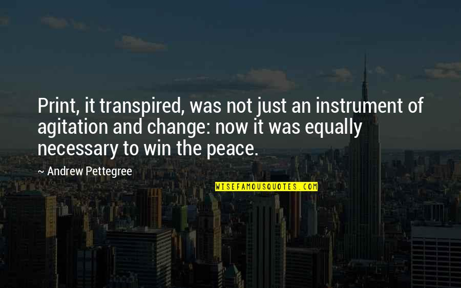 Leadership Communication Quotes By Andrew Pettegree: Print, it transpired, was not just an instrument