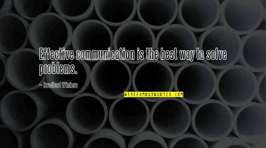 Leadership Communication Quotes By Bradford Winters: Effective communication is the best way to solve