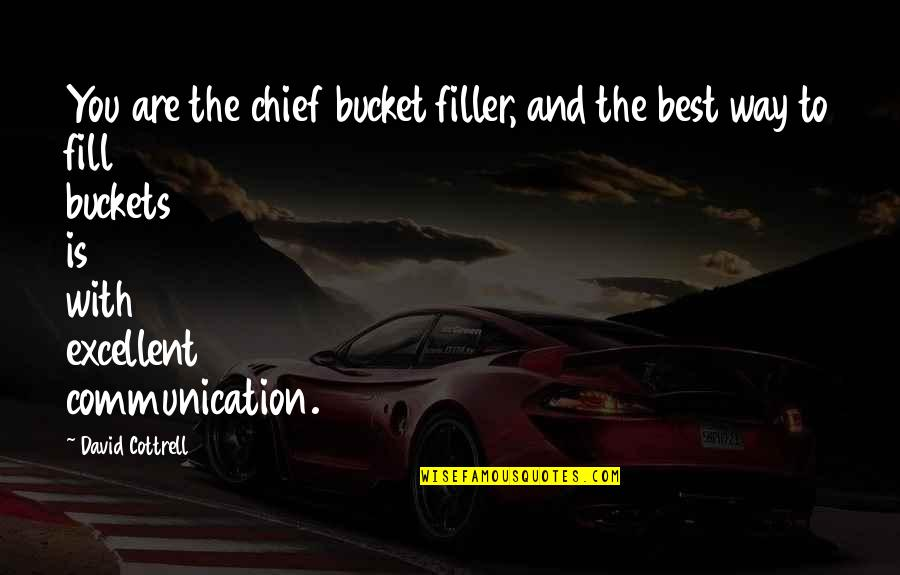 Leadership Communication Quotes By David Cottrell: You are the chief bucket filler, and the