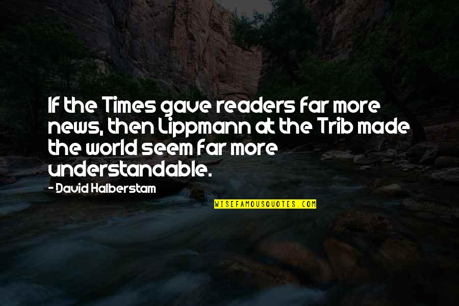 Leadership Communication Quotes By David Halberstam: If the Times gave readers far more news,