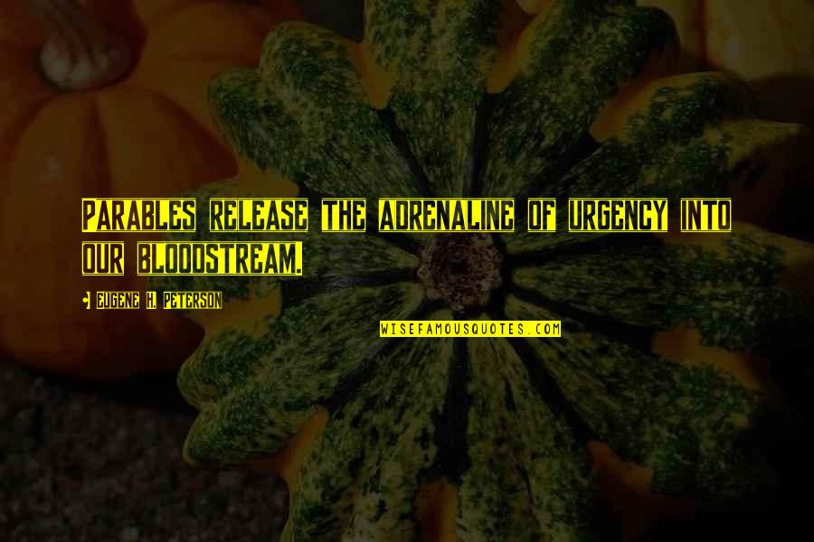 Leadership Communication Quotes By Eugene H. Peterson: Parables release the adrenaline of urgency into our