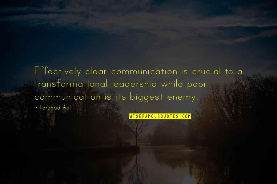 Leadership Communication Quotes By Farshad Asl: Effectively clear communication is crucial to a transformational