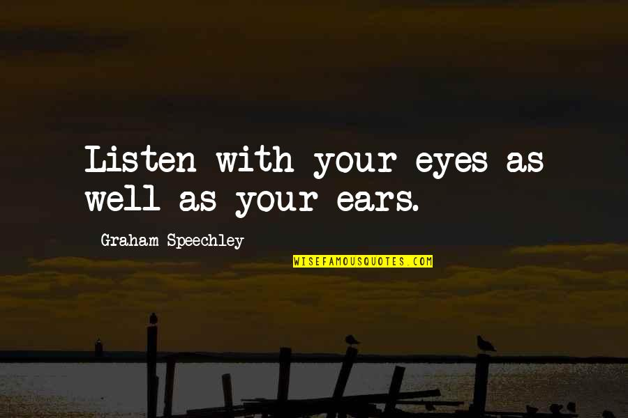 Leadership Communication Quotes By Graham Speechley: Listen with your eyes as well as your