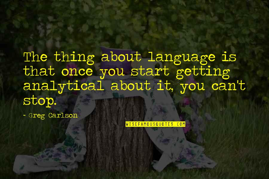Leadership Communication Quotes By Greg Carlson: The thing about language is that once you