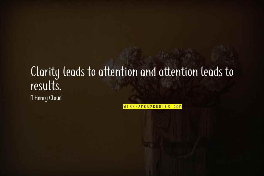 Leadership Communication Quotes By Henry Cloud: Clarity leads to attention and attention leads to