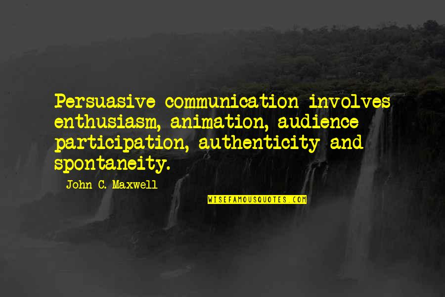 Leadership Communication Quotes By John C. Maxwell: Persuasive communication involves enthusiasm, animation, audience participation, authenticity