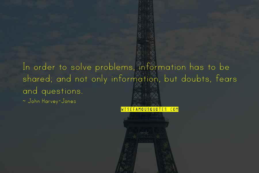 Leadership Communication Quotes By John Harvey-Jones: In order to solve problems, information has to