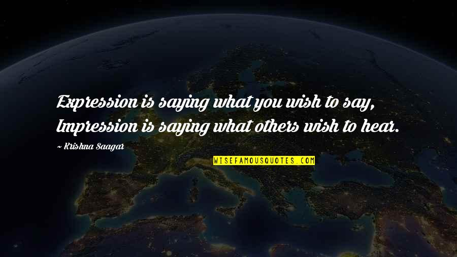 Leadership Communication Quotes By Krishna Saagar: Expression is saying what you wish to say,