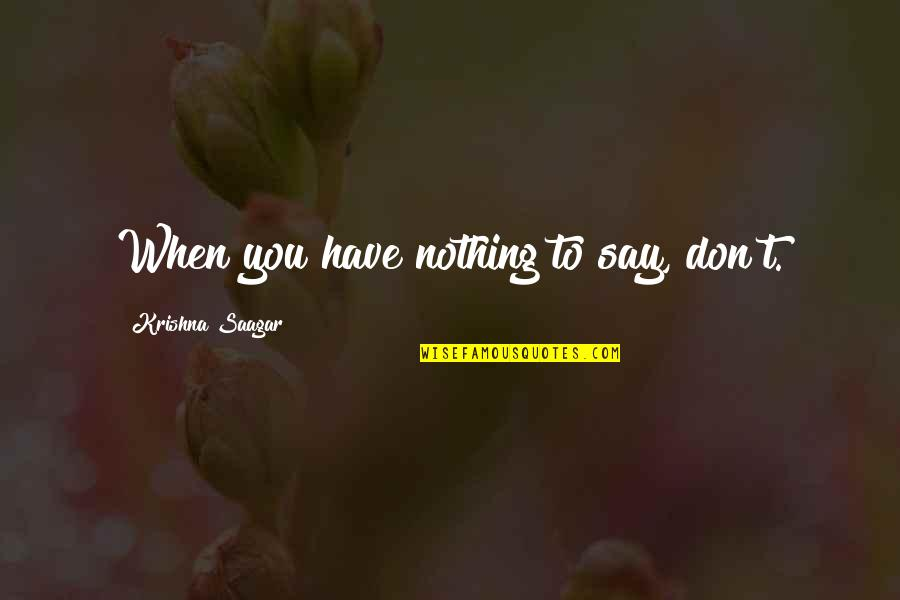 Leadership Communication Quotes By Krishna Saagar: When you have nothing to say, don't.