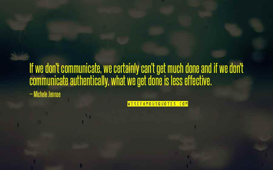 Leadership Communication Quotes By Michele Jennae: If we don't communicate, we certainly can't get