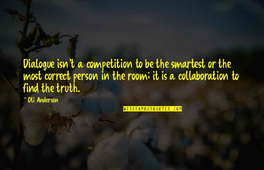 Leadership Communication Quotes By Oli Anderson: Dialogue isn't a competition to be the smartest