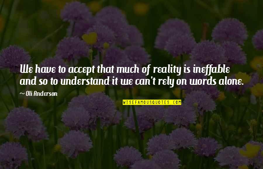 Leadership Communication Quotes By Oli Anderson: We have to accept that much of reality