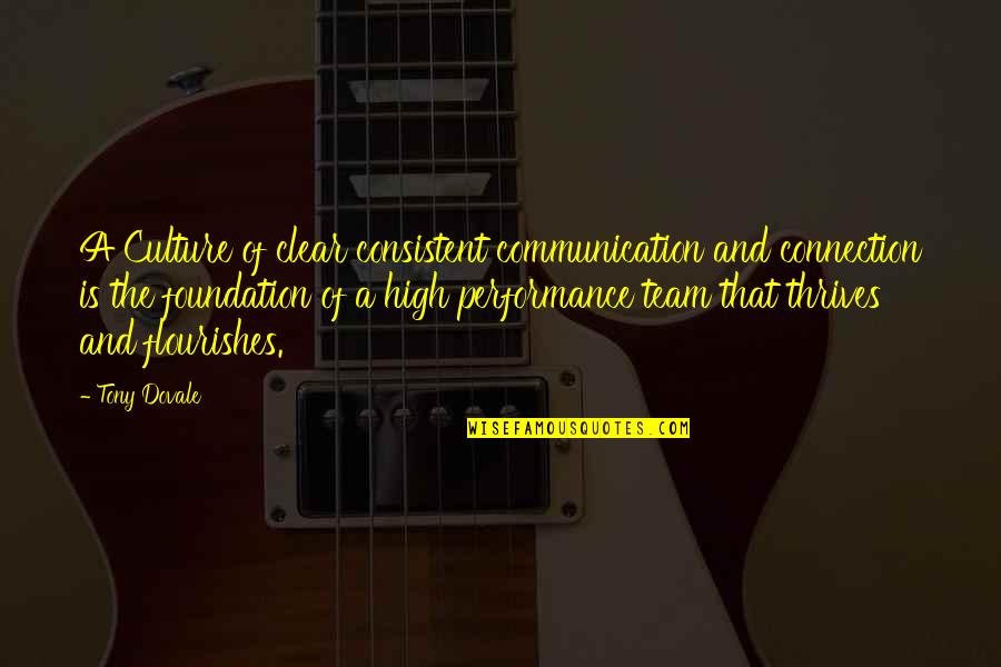 Leadership Communication Quotes By Tony Dovale: A Culture of clear consistent communication and connection