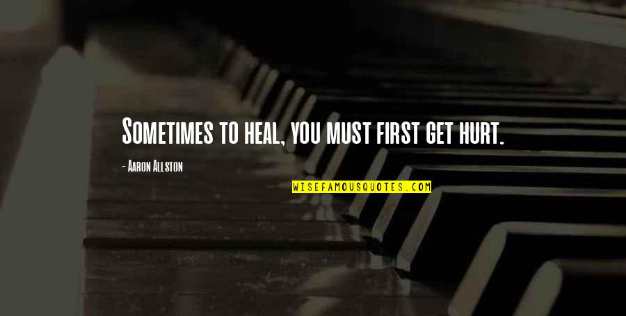 Leadership Connect Quotes By Aaron Allston: Sometimes to heal, you must first get hurt.