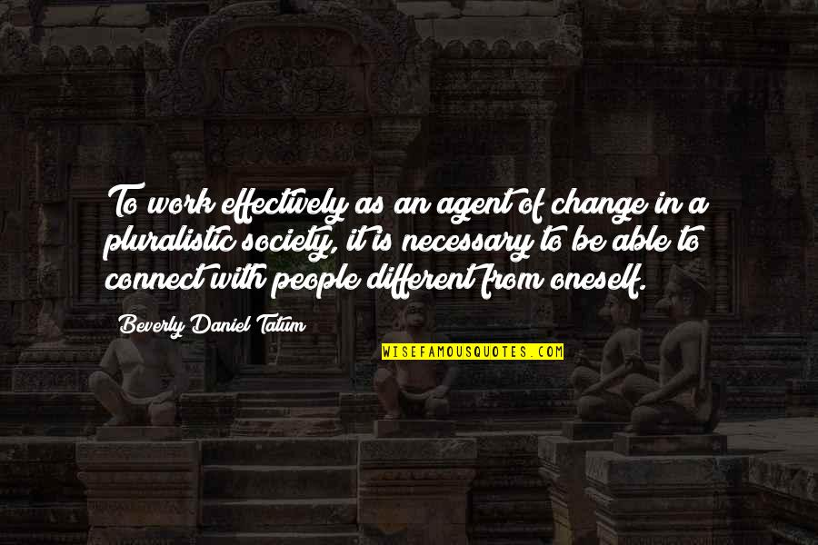 Leadership Connect Quotes By Beverly Daniel Tatum: To work effectively as an agent of change