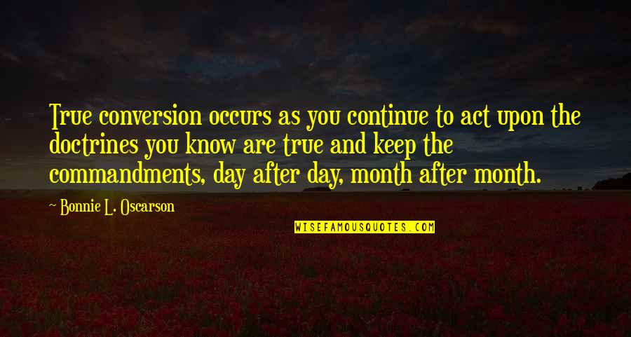 Leadership Connect Quotes By Bonnie L. Oscarson: True conversion occurs as you continue to act