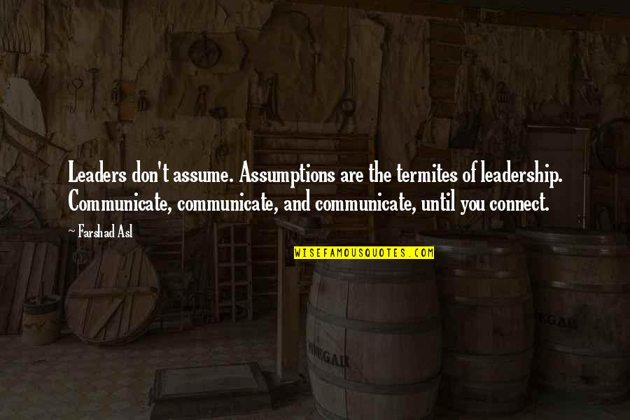 Leadership Connect Quotes By Farshad Asl: Leaders don't assume. Assumptions are the termites of