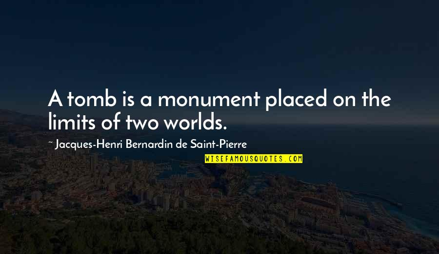 Leadership Connect Quotes By Jacques-Henri Bernardin De Saint-Pierre: A tomb is a monument placed on the
