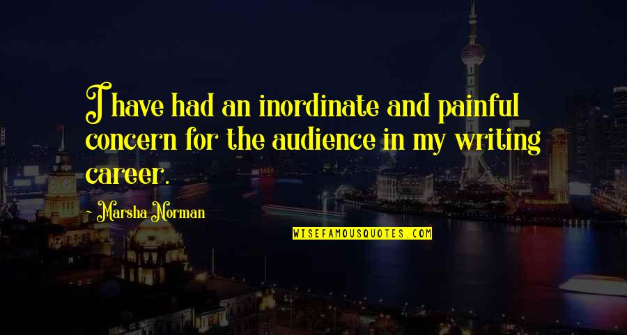 Leadership Connect Quotes By Marsha Norman: I have had an inordinate and painful concern